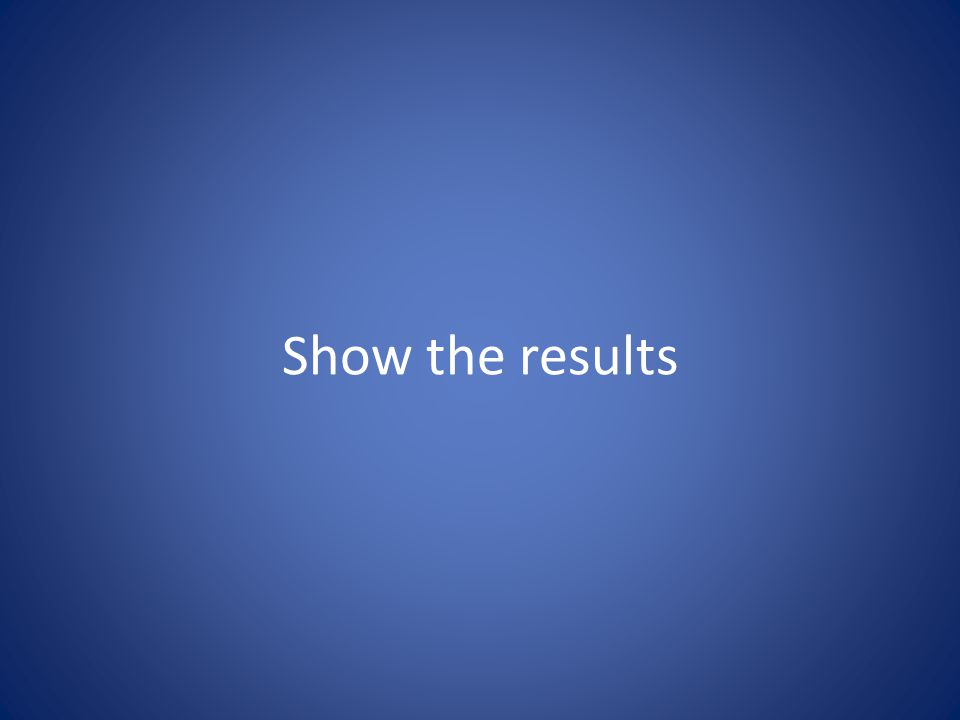 Show the results