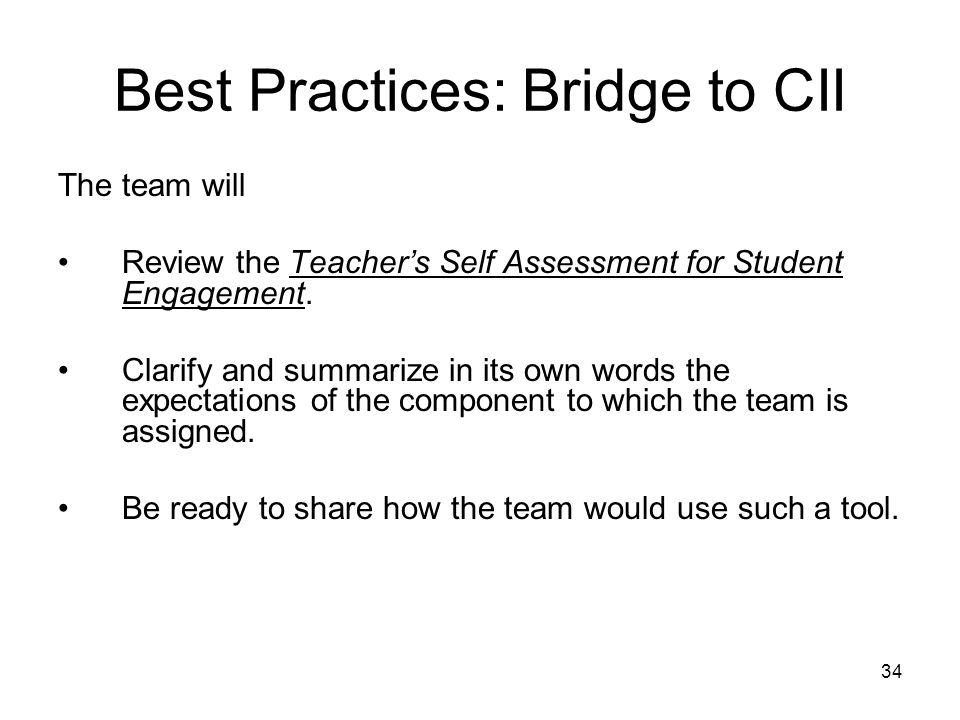 34 Best Practices: Bridge to CII The team will Review the Teachers Self Assessment for Student Engagement. Clarify and summarize in its own words the