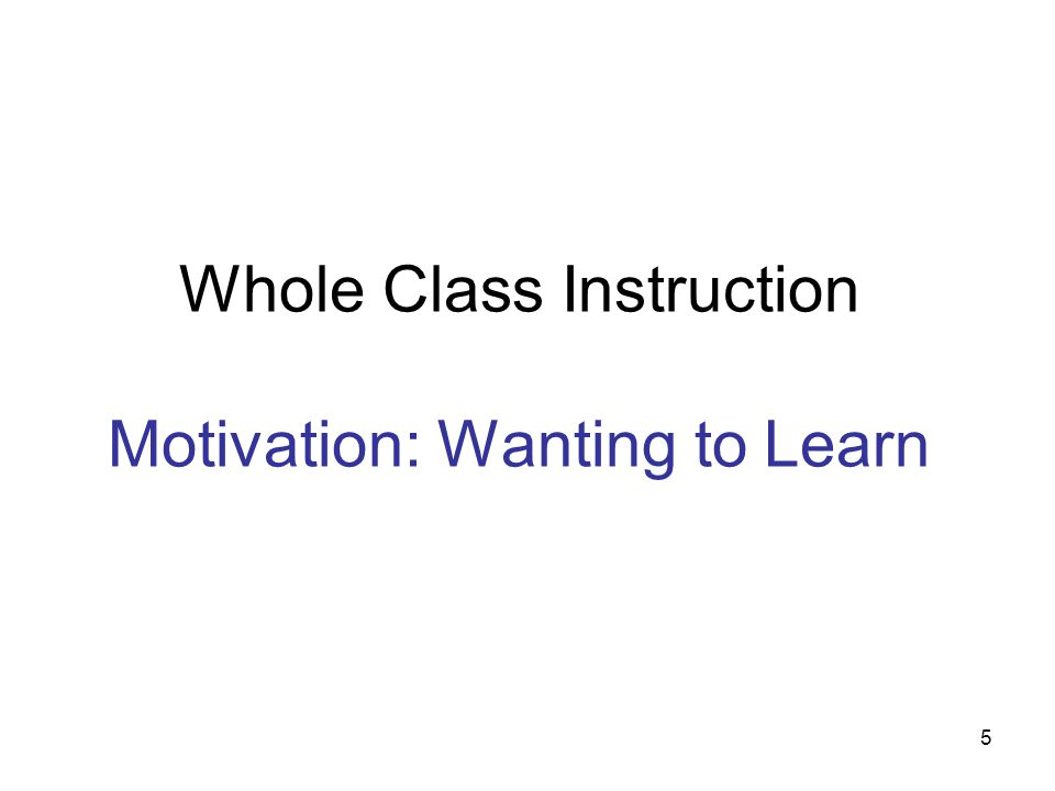5 Whole Class Instruction Motivation: Wanting to Learn