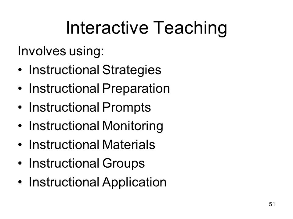 51 Interactive Teaching Involves using: Instructional Strategies Instructional Preparation Instructional Prompts Instructional Monitoring Instructiona