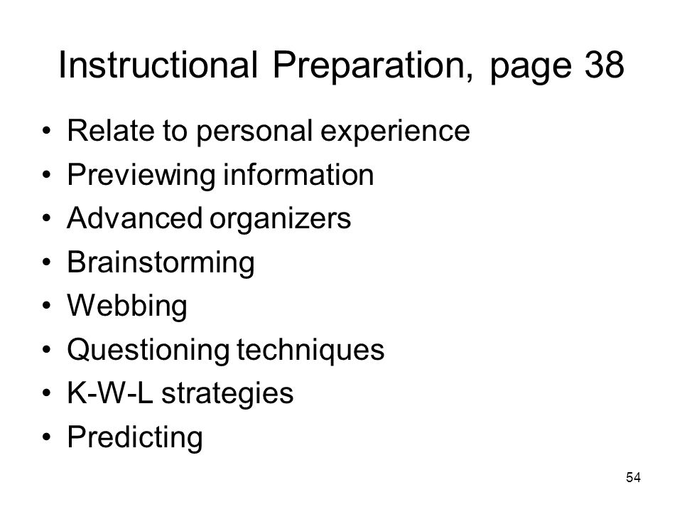 54 Instructional Preparation, page 38 Relate to personal experience Previewing information Advanced organizers Brainstorming Webbing Questioning techn