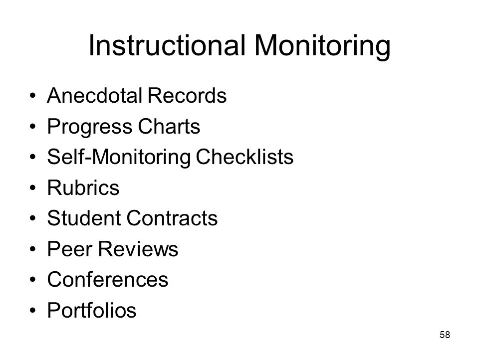58 Instructional Monitoring Anecdotal Records Progress Charts Self-Monitoring Checklists Rubrics Student Contracts Peer Reviews Conferences Portfolios