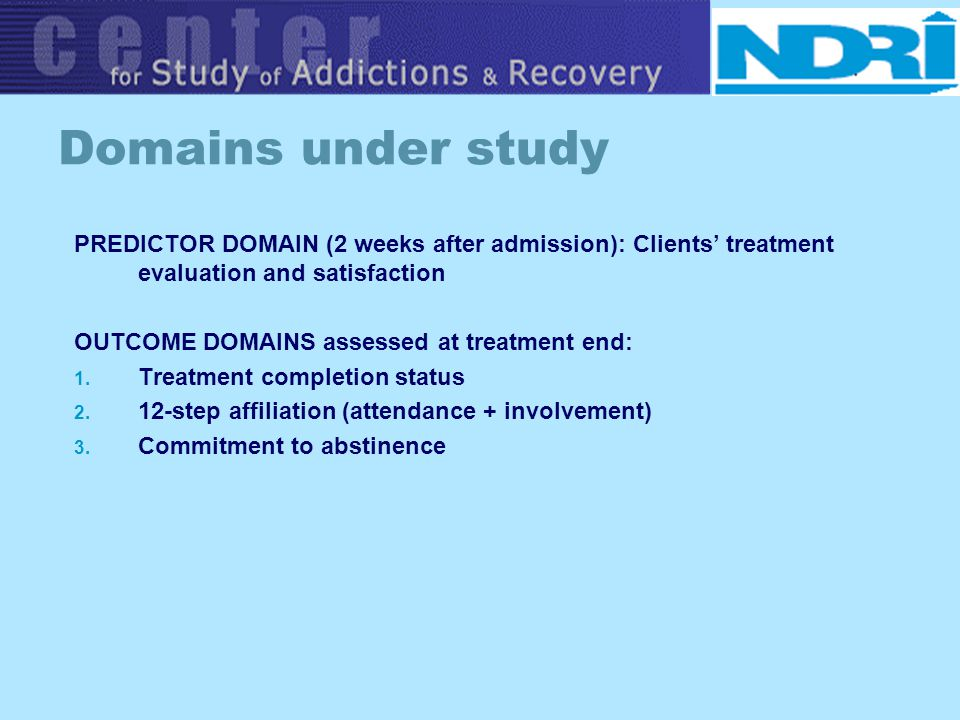 Domains under study PREDICTOR DOMAIN (2 weeks after admission): Clients treatment evaluation and satisfaction OUTCOME DOMAINS assessed at treatment en