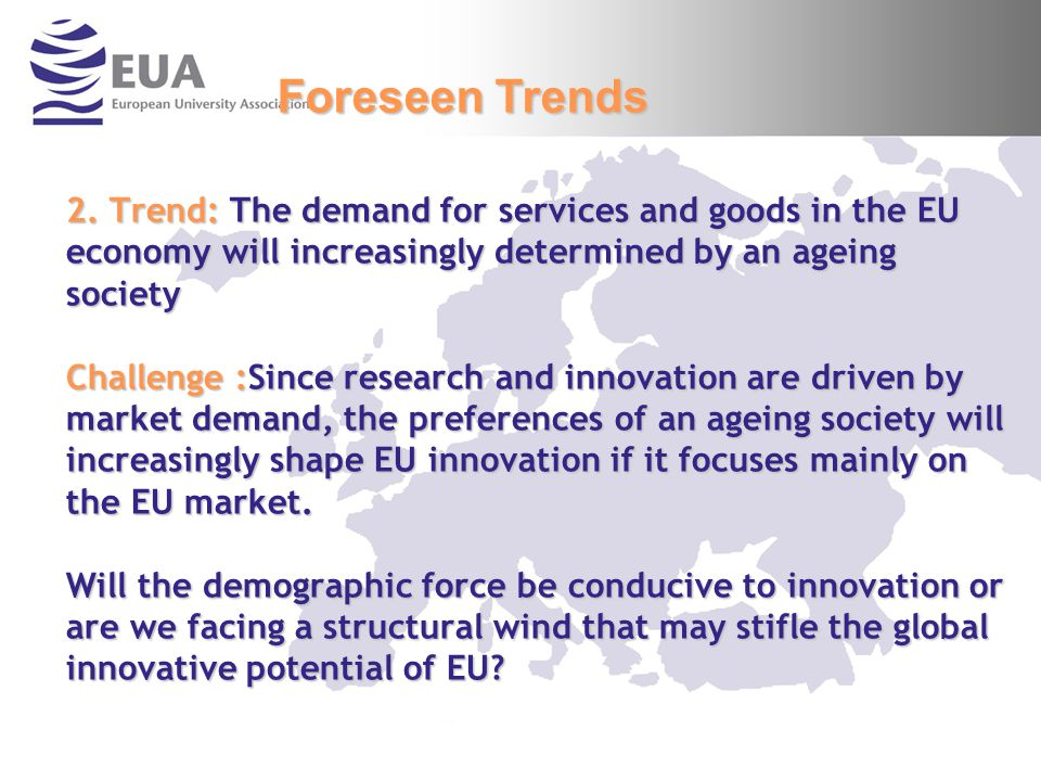 2. Trend: The demand for services and goods in the EU economy will increasingly determined by an ageing society Challenge :Since research and innovati