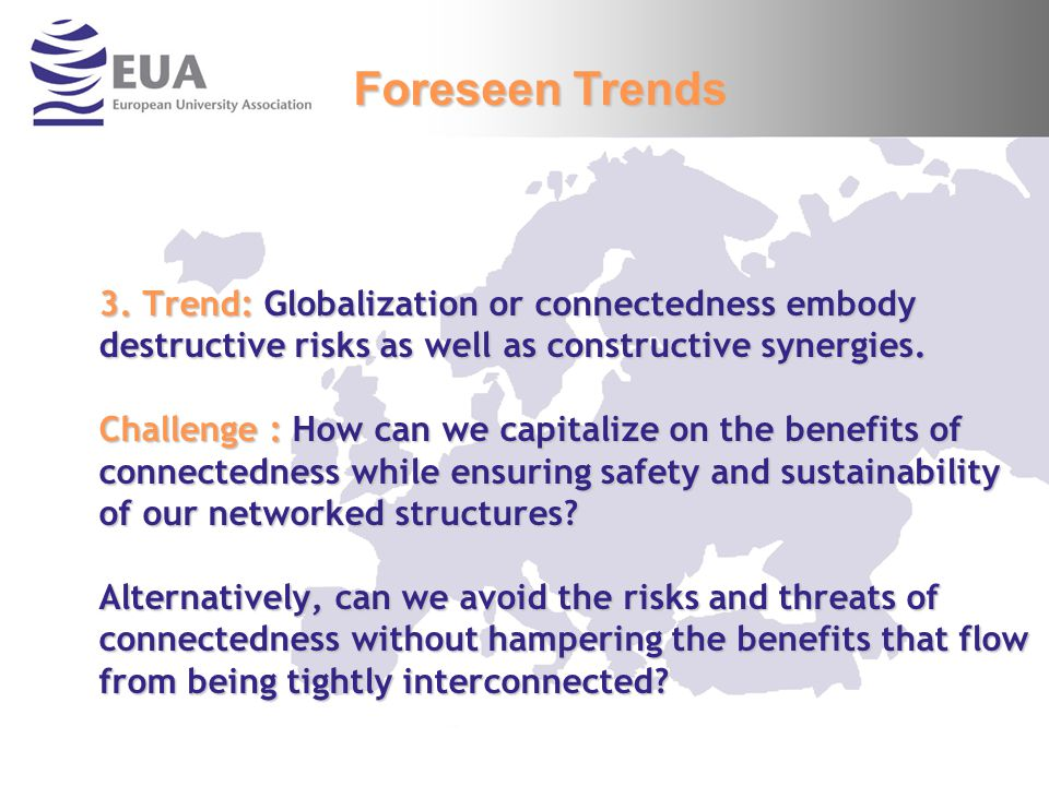 3. Trend: Globalization or connectedness embody destructive risks as well as constructive synergies. Challenge : How can we capitalize on the benefits