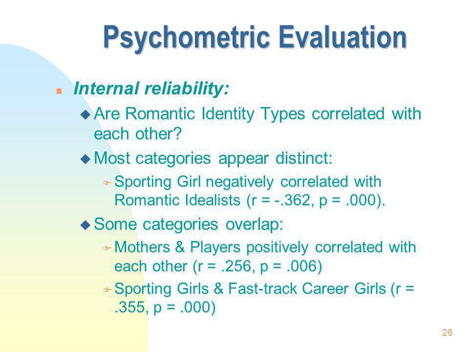 26 Psychometric Evaluation n Internal reliability: u Are Romantic Identity Types correlated with each other? u Most categories appear distinct: F Spor