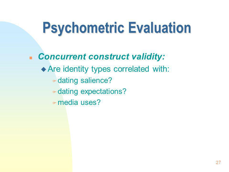 27 Psychometric Evaluation n Concurrent construct validity: u Are identity types correlated with: F dating salience? F dating expectations? F media us