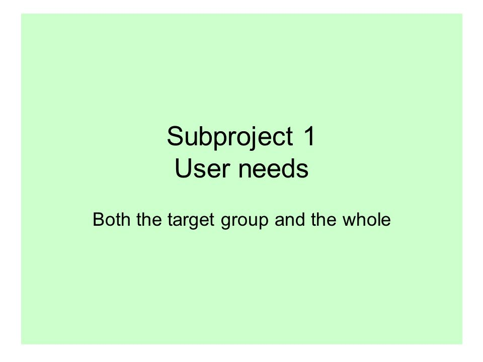 Subproject 1 User needs Both the target group and the whole