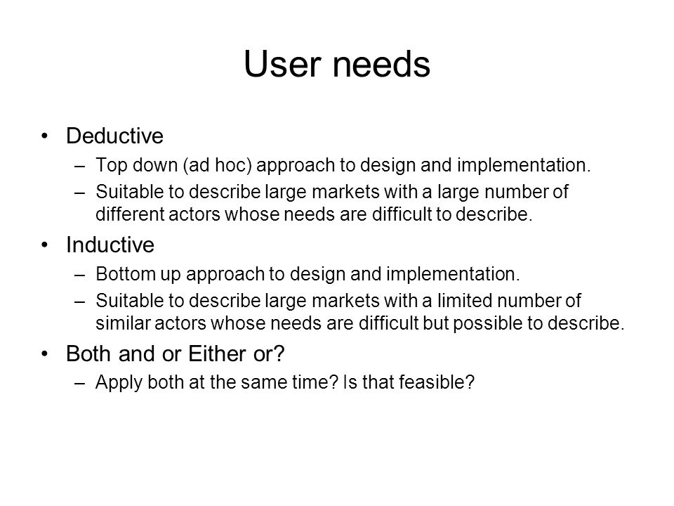 User needs Deductive –Top down (ad hoc) approach to design and implementation.
