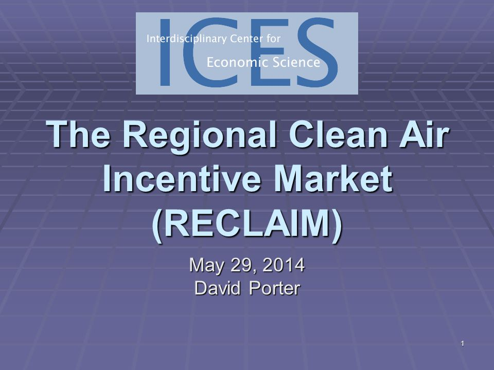 1 The Regional Clean Air Incentive Market (RECLAIM) May 29, 2014May 29, 2014May 29, 2014 David Porter