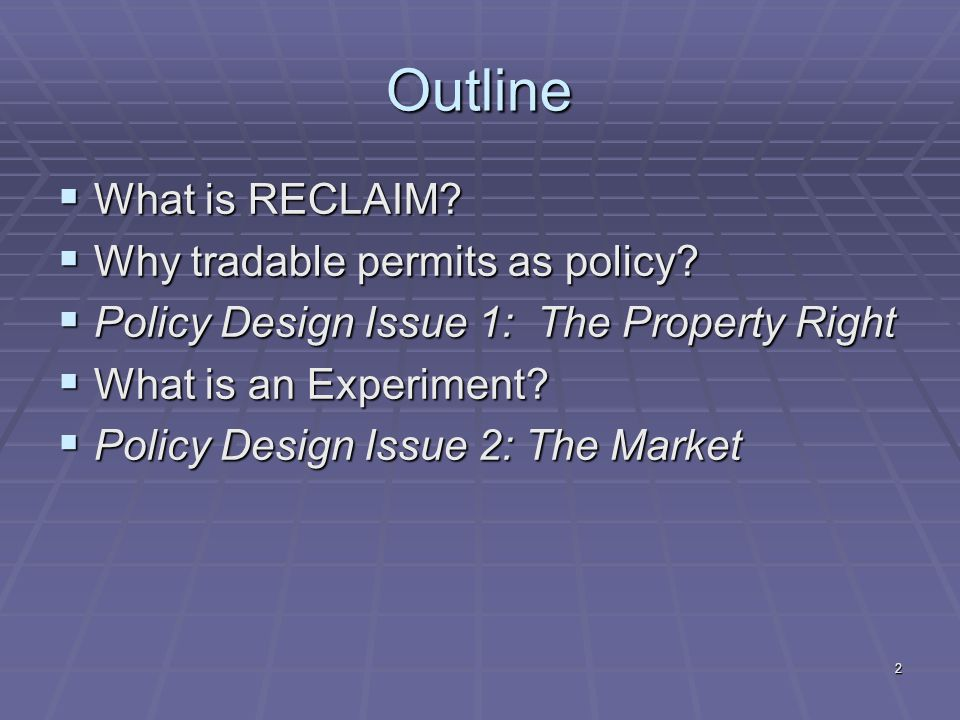 2 Outline What is RECLAIM? What is RECLAIM? Why tradable permits as policy? Why tradable permits as policy? Policy Design Issue 1: The Property Right