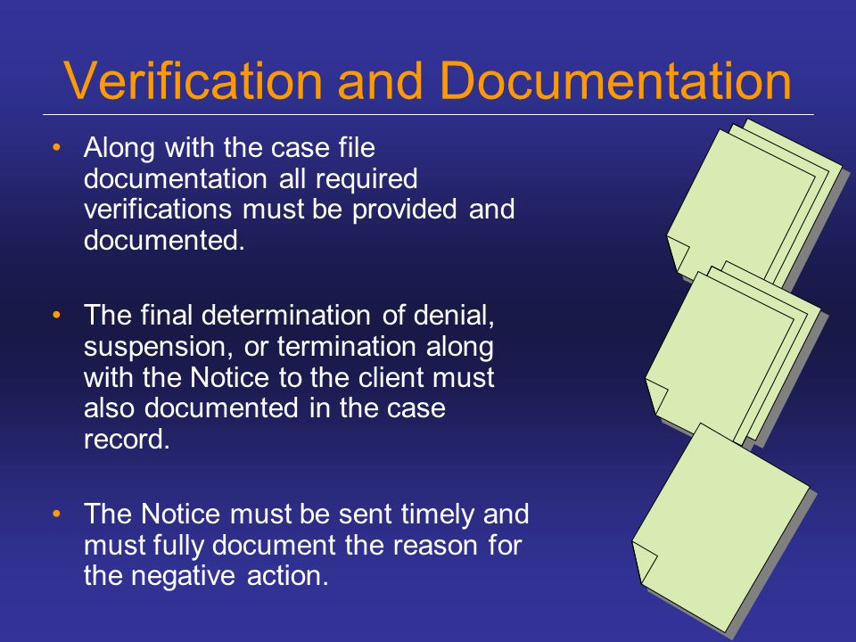 Verification and Documentation Along with the case file documentation all required verifications must be provided and documented. The final determinat
