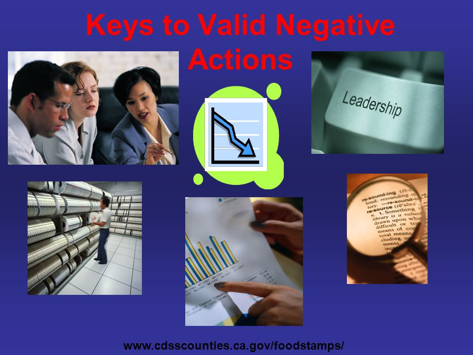 Keys to Valid Negative Actions www.cdsscounties.ca.gov/foodstamps/