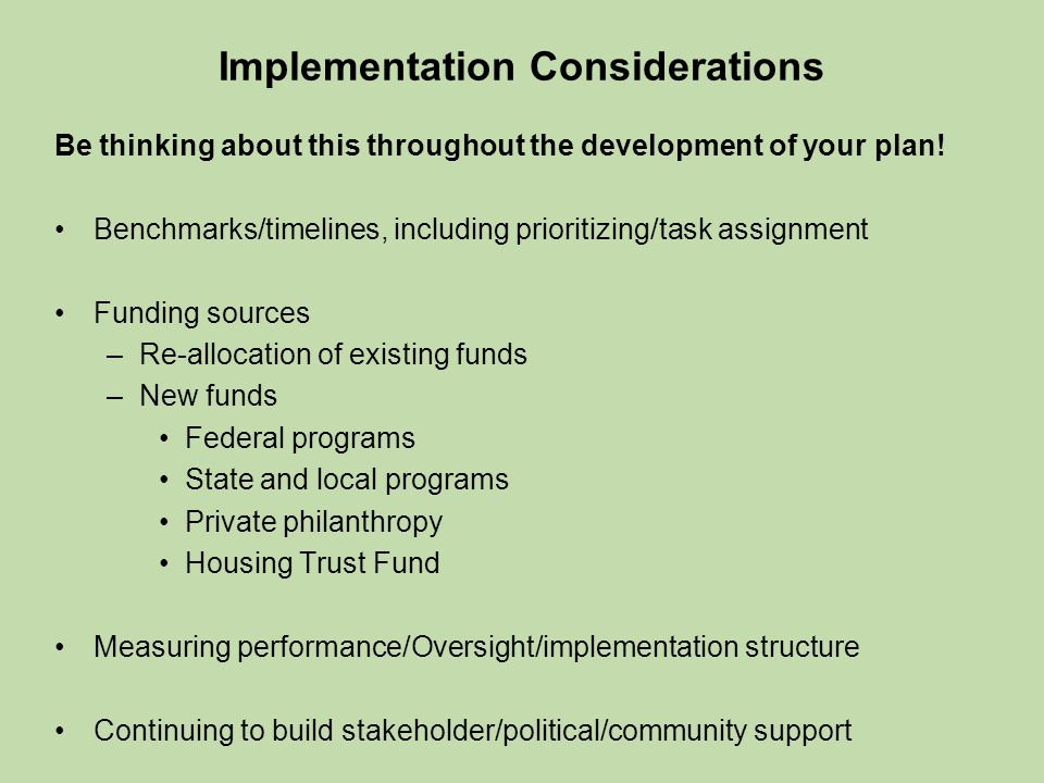 Implementation Considerations Be thinking about this throughout the development of your plan.