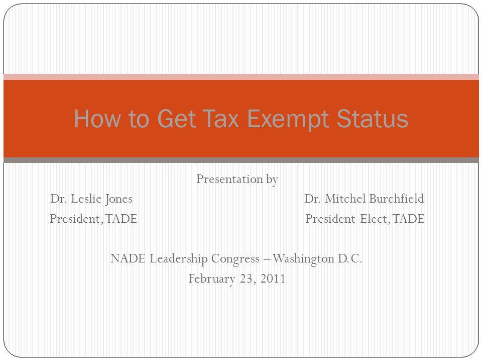 Presentation by Dr. Leslie Jones Dr. Mitchel Burchfield President, TADE President-Elect, TADE NADE Leadership Congress – Washington D.C. February 23,