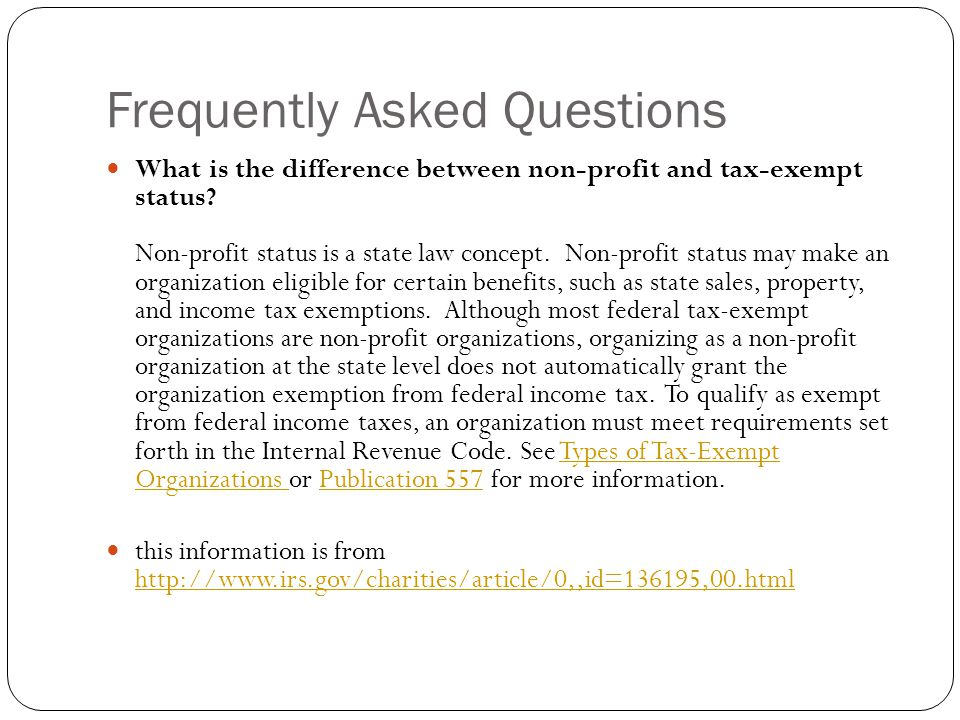 Frequently Asked Questions What is the difference between non-profit and tax-exempt status? Non-profit status is a state law concept. Non-profit statu