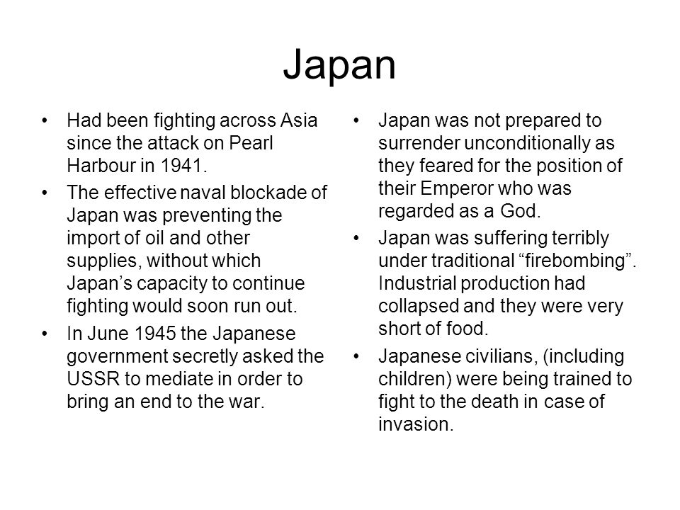 Japan Had been fighting across Asia since the attack on Pearl Harbour in 1941.