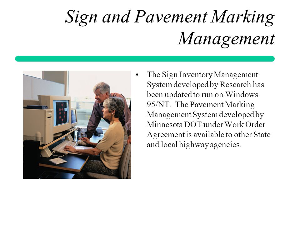 Sign and Pavement Marking Management The Sign Inventory Management System developed by Research has been updated to run on Windows 95/NT. The Pavement