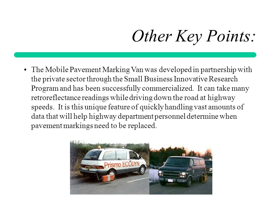 Other Key Points: The Mobile Pavement Marking Van was developed in partnership with the private sector through the Small Business Innovative Research