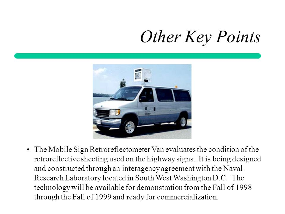 Other Key Points The Mobile Sign Retroreflectometer Van evaluates the condition of the retroreflective sheeting used on the highway signs. It is being