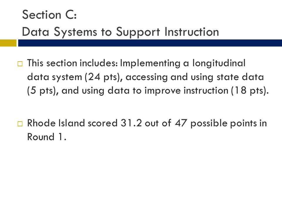 Section C: Data Systems to Support Instruction This section includes: Implementing a longitudinal data system (24 pts), accessing and using state data (5 pts), and using data to improve instruction (18 pts).