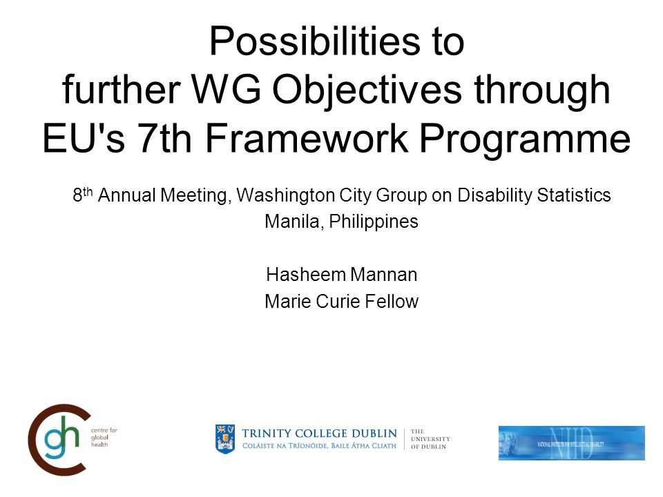 7th Framework Programme Main financial tools through which the European Union supports research and development activities covering almost all scientific disciplines Seventh Programme (2007-2013) Socio-economic sciences and the humanities – Relevant to Official Statistics