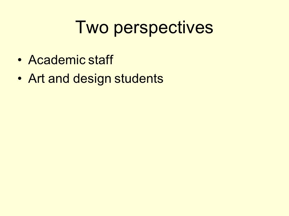 Two perspectives Academic staff Art and design students