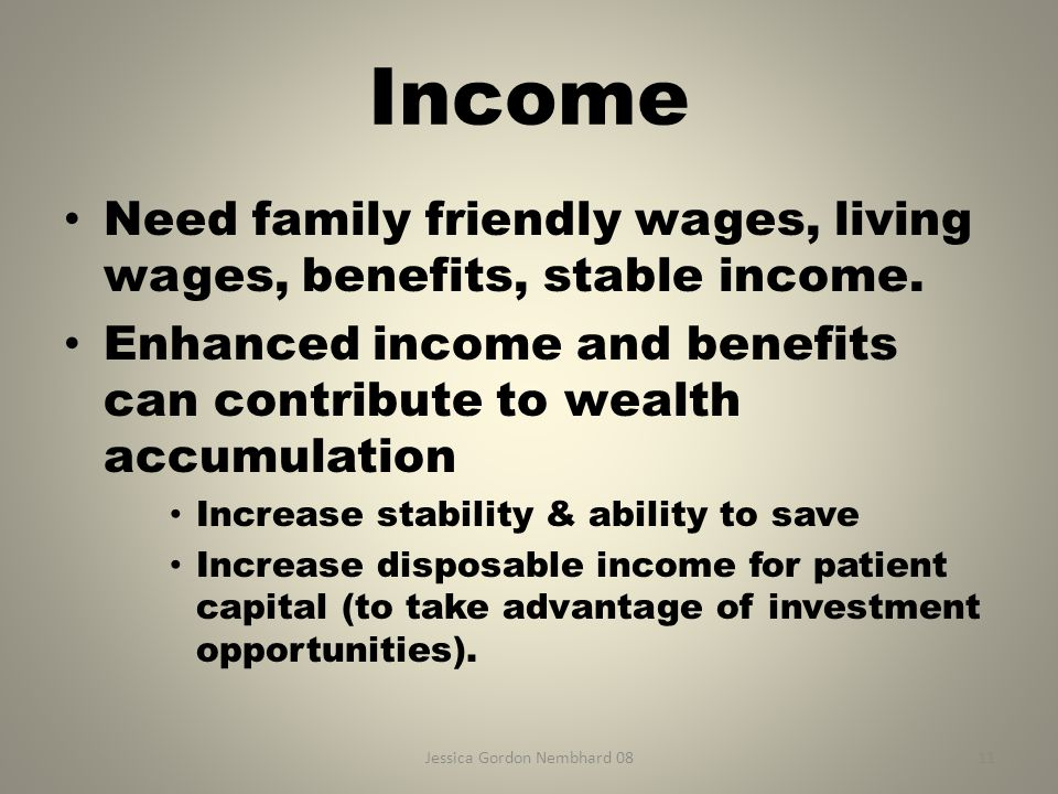 Jessica Gordon Nembhard 0811 Income Need family friendly wages, living wages, benefits, stable income.