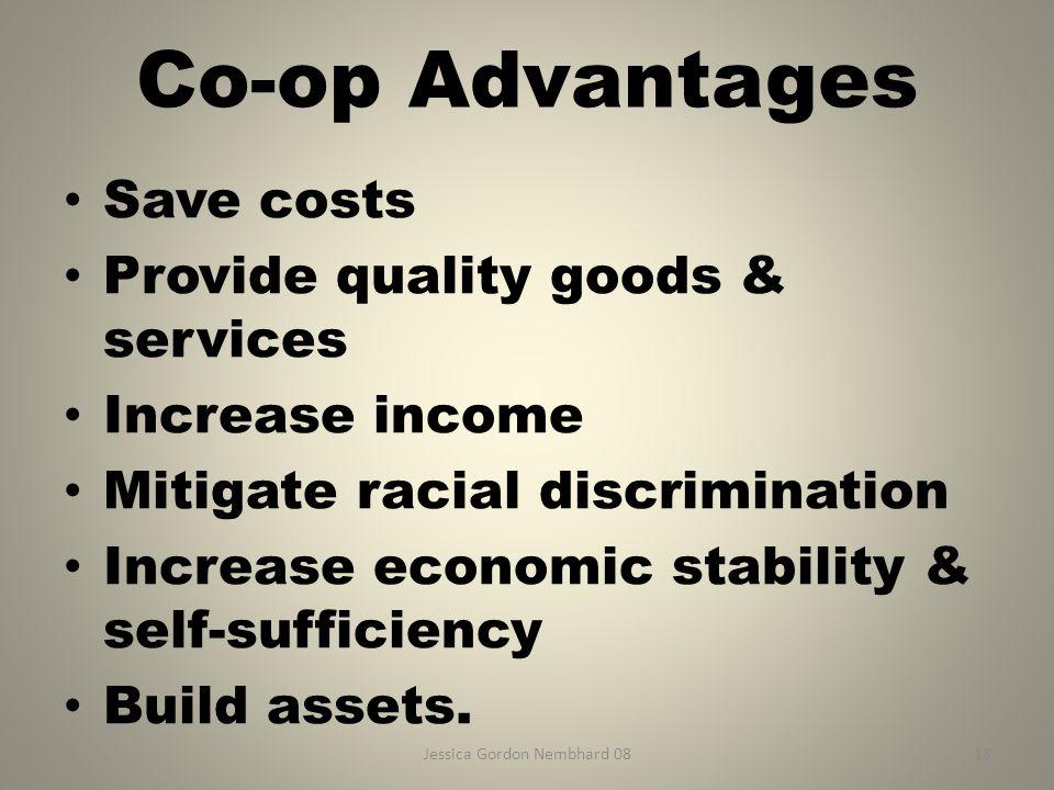 Jessica Gordon Nembhard 0818 Co-op Advantages Save costs Provide quality goods & services Increase income Mitigate racial discrimination Increase econ