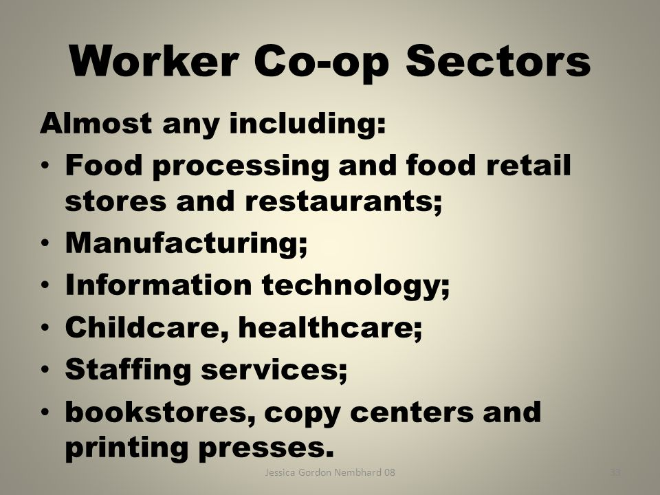 Jessica Gordon Nembhard 0833 Worker Co-op Sectors Almost any including: Food processing and food retail stores and restaurants; Manufacturing; Informa