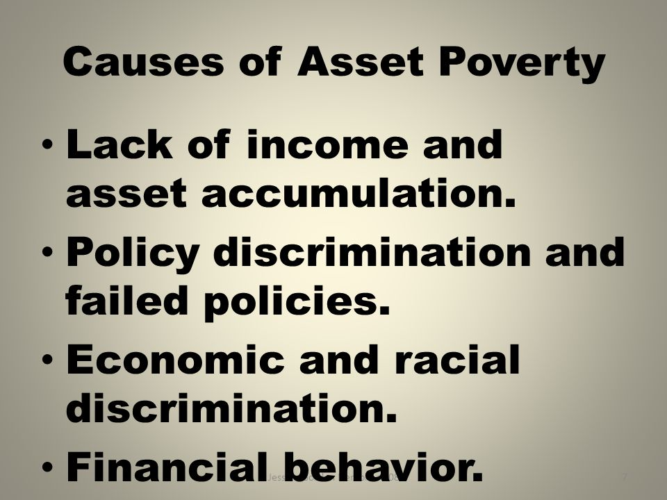 Jessica Gordon Nembhard 087 Causes of Asset Poverty Lack of income and asset accumulation. Policy discrimination and failed policies. Economic and rac