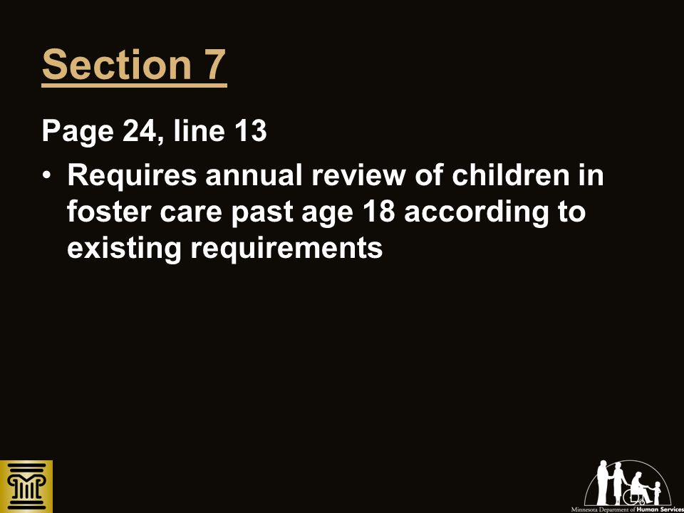 Section 7 Page 24, line 13 Requires annual review of children in foster care past age 18 according to existing requirements