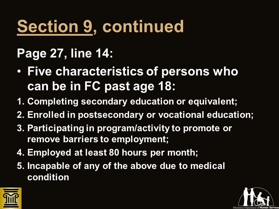 Section 9, continued Page 27, line 14: Five characteristics of persons who can be in FC past age 18: 1.Completing secondary education or equivalent; 2