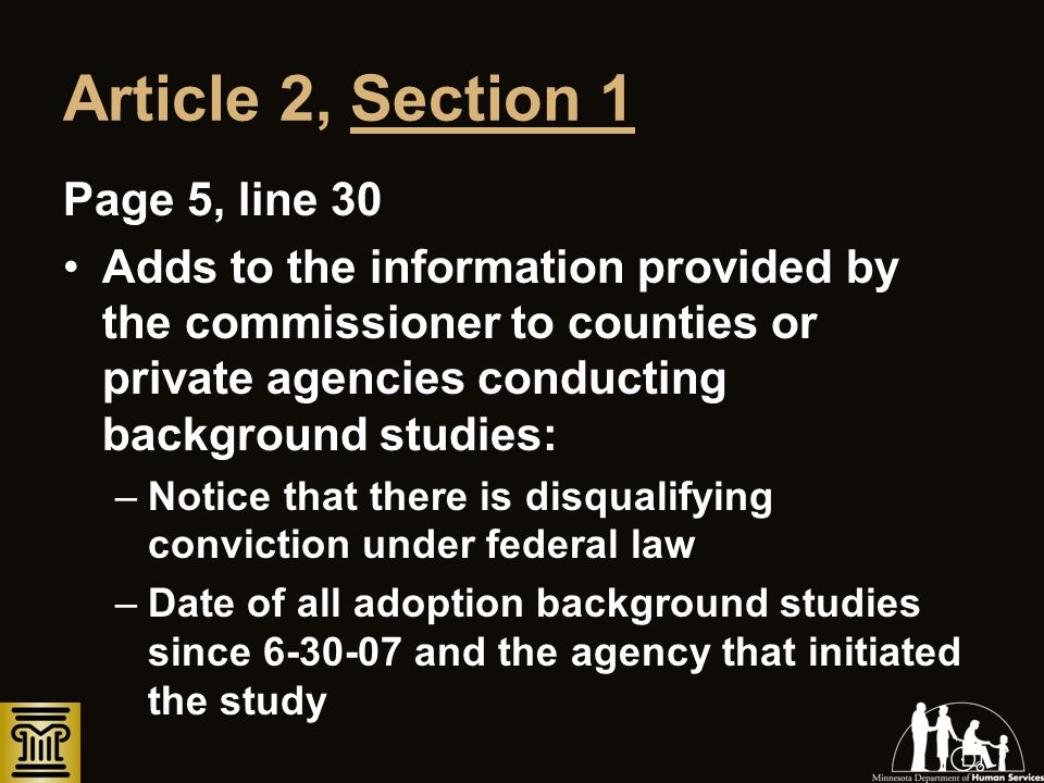 Article 2, Section 1 Page 5, line 30 Adds to the information provided by the commissioner to counties or private agencies conducting background studie