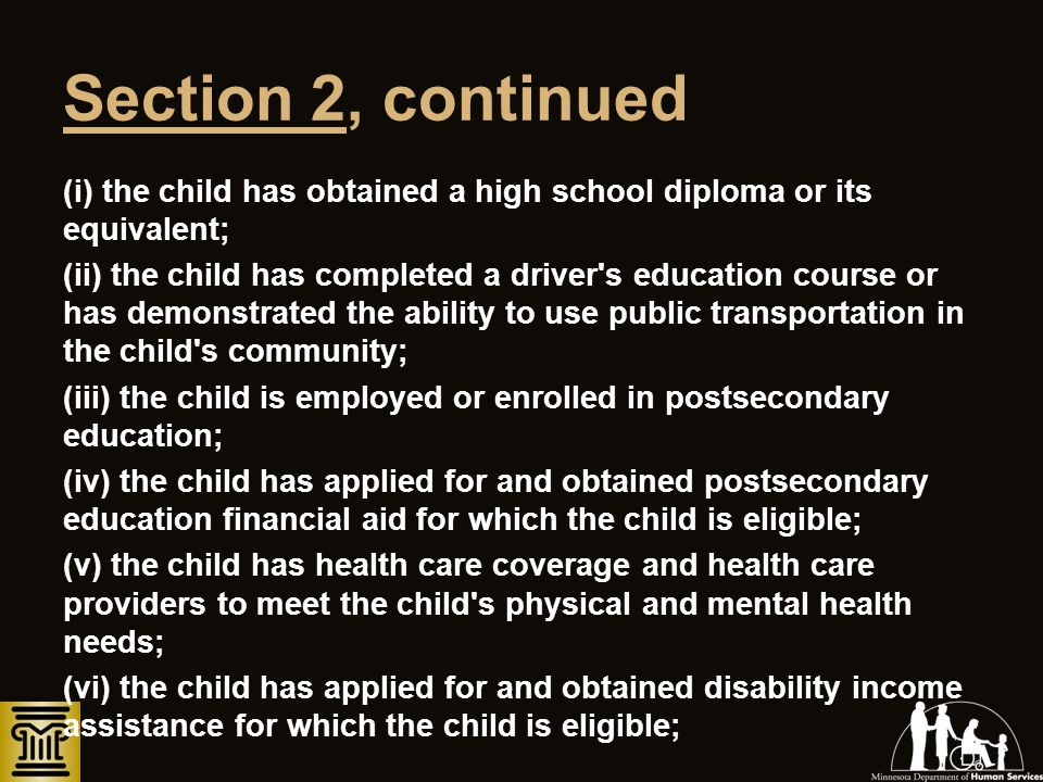 Section 2, continued (i) the child has obtained a high school diploma or its equivalent; (ii) the child has completed a driver's education course or h