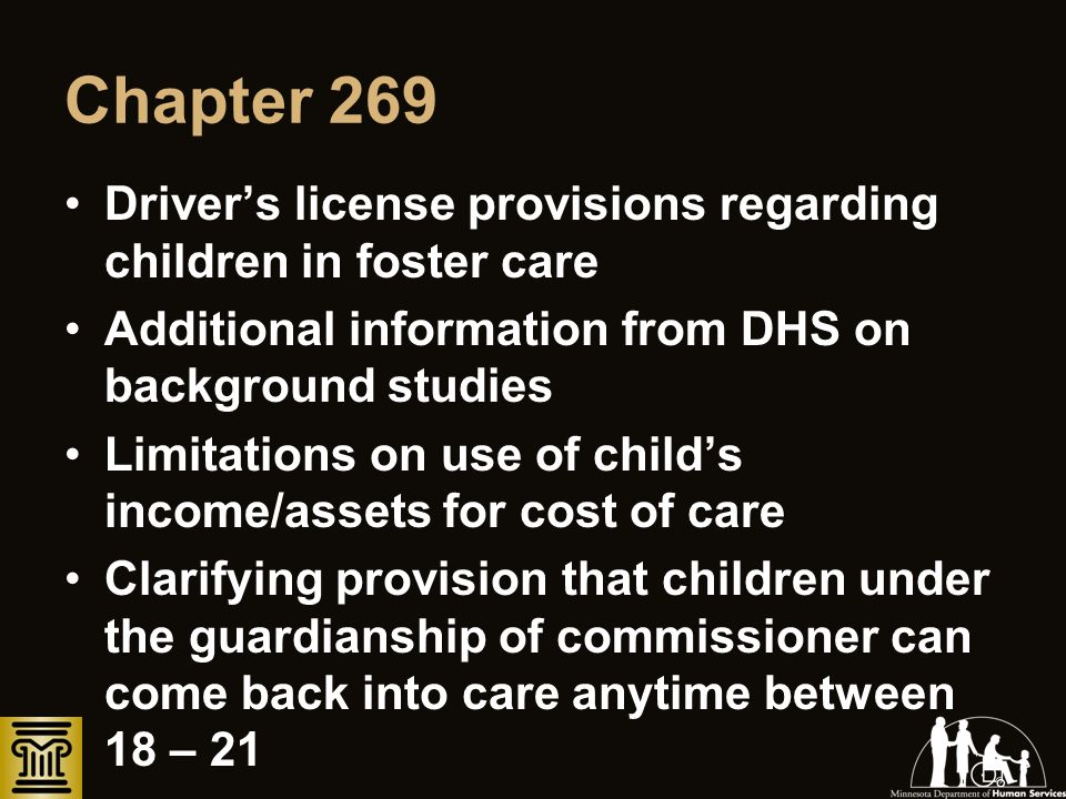 Chapter 269 Drivers license provisions regarding children in foster care Additional information from DHS on background studies Limitations on use of c