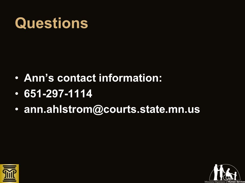 Questions Anns contact information: 651-297-1114 ann.ahlstrom@courts.state.mn.us