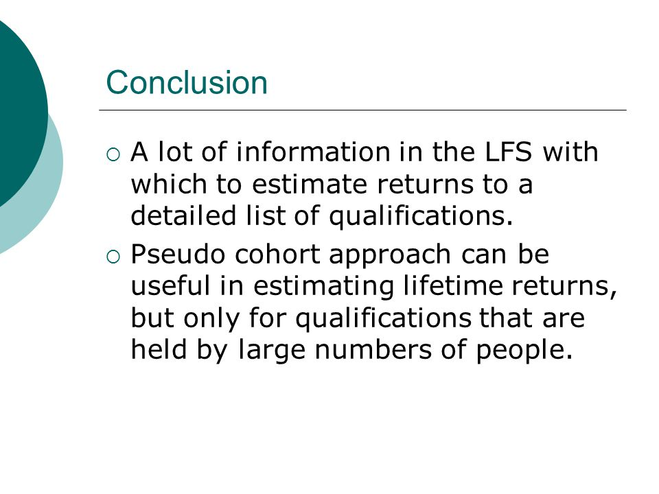 Conclusion A lot of information in the LFS with which to estimate returns to a detailed list of qualifications.