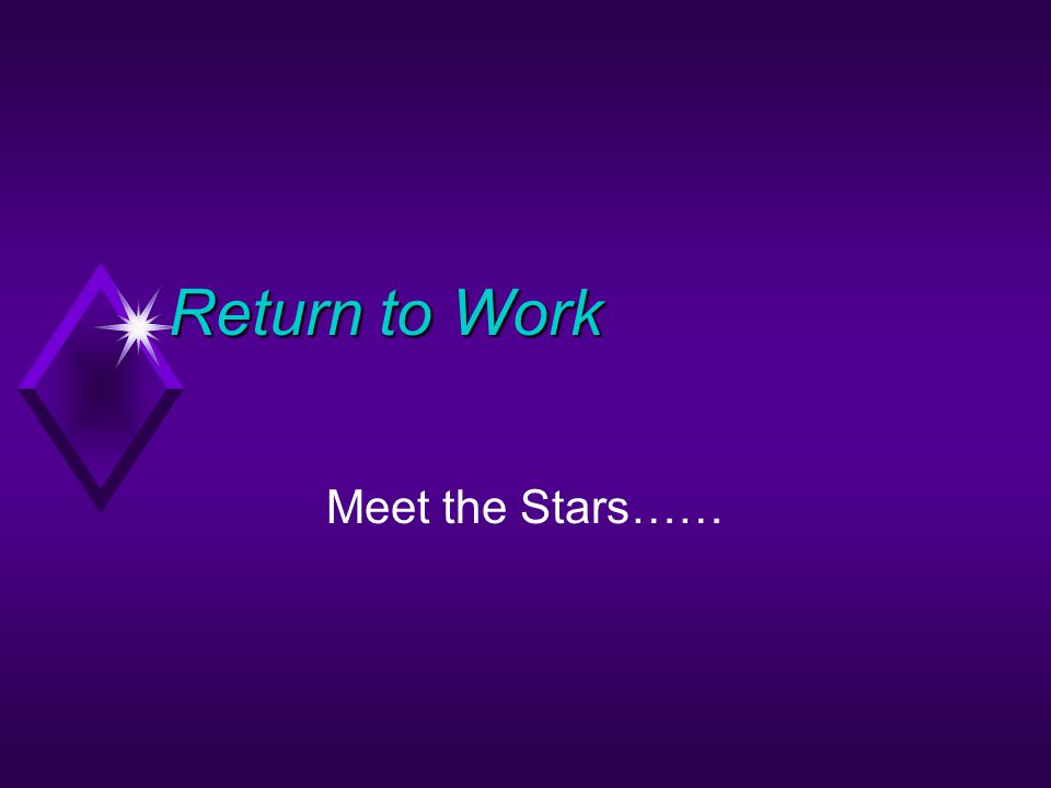 Return to Work Meet the Stars……