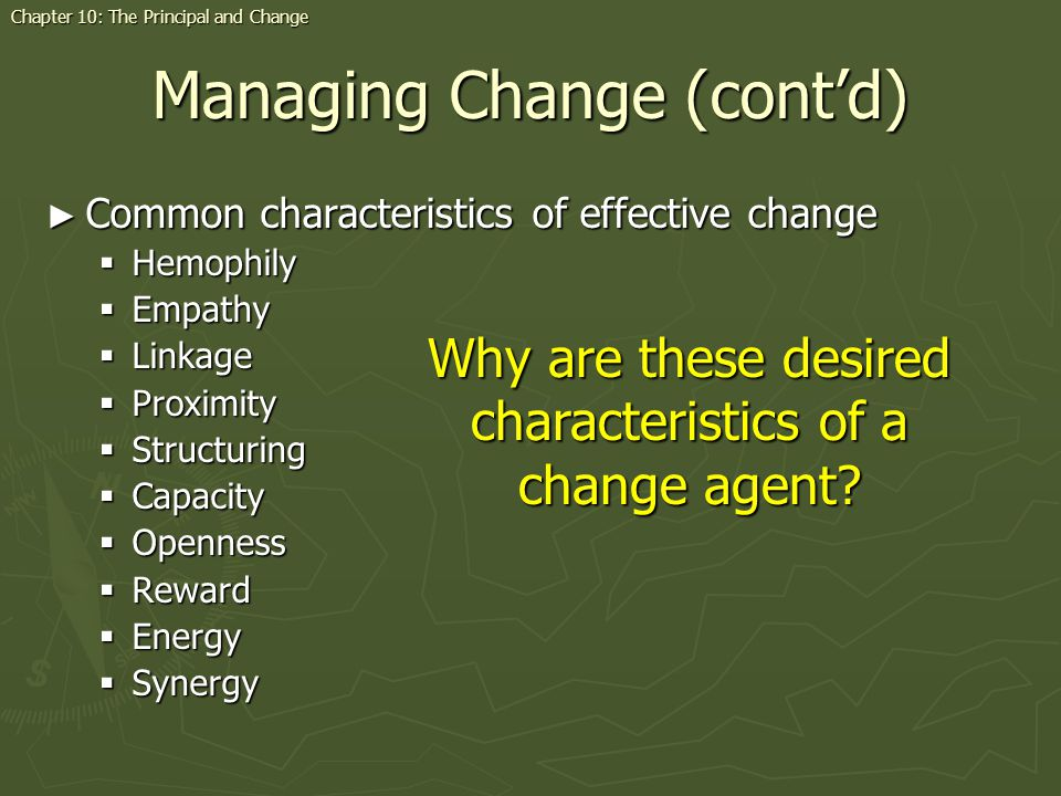 Managing Change (contd) Common characteristics of effective change Common characteristics of effective change Hemophily Hemophily Empathy Empathy Linkage Linkage Proximity Proximity Structuring Structuring Capacity Capacity Openness Openness Reward Reward Energy Energy Synergy Synergy Why are these desired characteristics of a change agent.