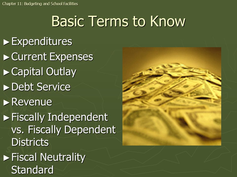Basic Terms to Know Expenditures Expenditures Current Expenses Current Expenses Capital Outlay Capital Outlay Debt Service Debt Service Revenue Revenue Fiscally Independent vs.