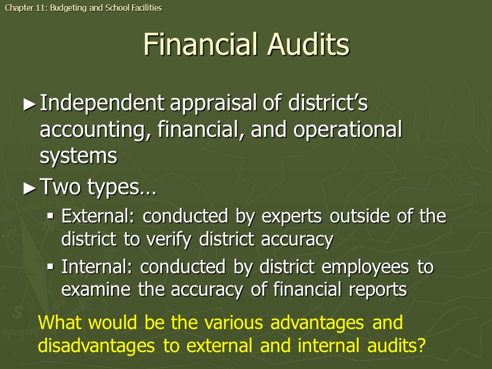 Financial Audits Independent appraisal of districts accounting, financial, and operational systems Independent appraisal of districts accounting, fina