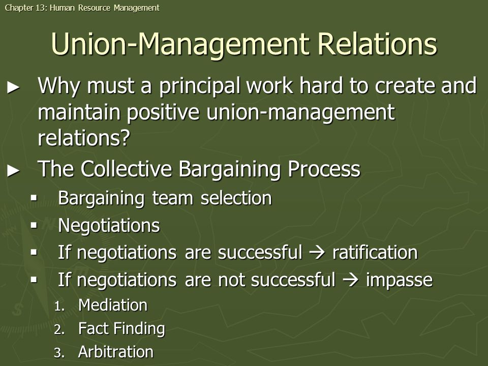 Union-Management Relations Why must a principal work hard to create and maintain positive union-management relations.