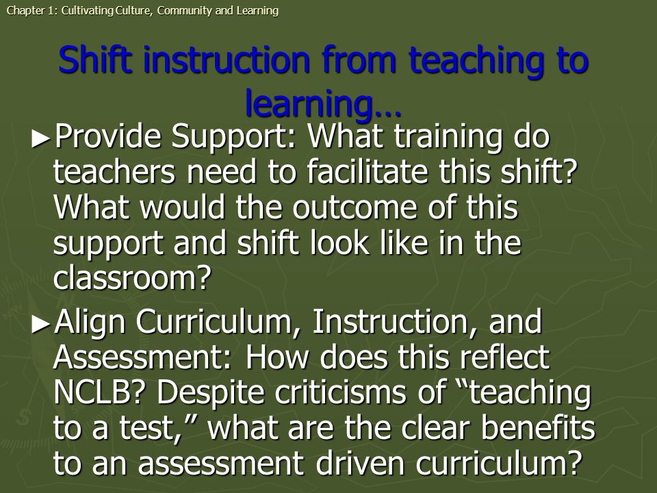 Shift instruction from teaching to learning… Provide Support: What training do teachers need to facilitate this shift? What would the outcome of this