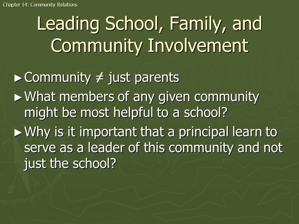 Leading School, Family, and Community Involvement Community = just parents Community = just parents What members of any given community might be most helpful to a school.