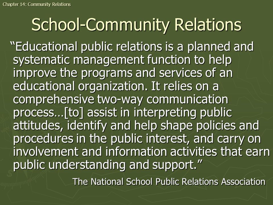 School-Community Relations Educational public relations is a planned and systematic management function to help improve the programs and services of an educational organization.