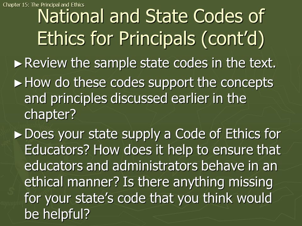 National and State Codes of Ethics for Principals (contd) Review the sample state codes in the text. Review the sample state codes in the text. How do