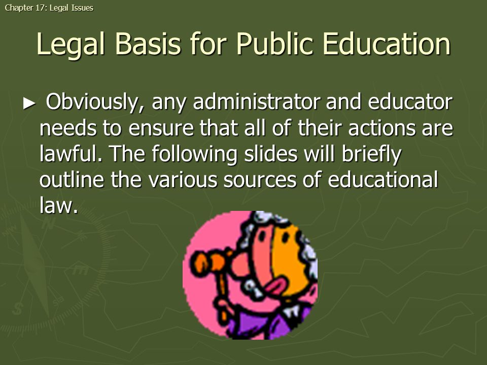 Legal Basis for Public Education Obviously, any administrator and educator needs to ensure that all of their actions are lawful.