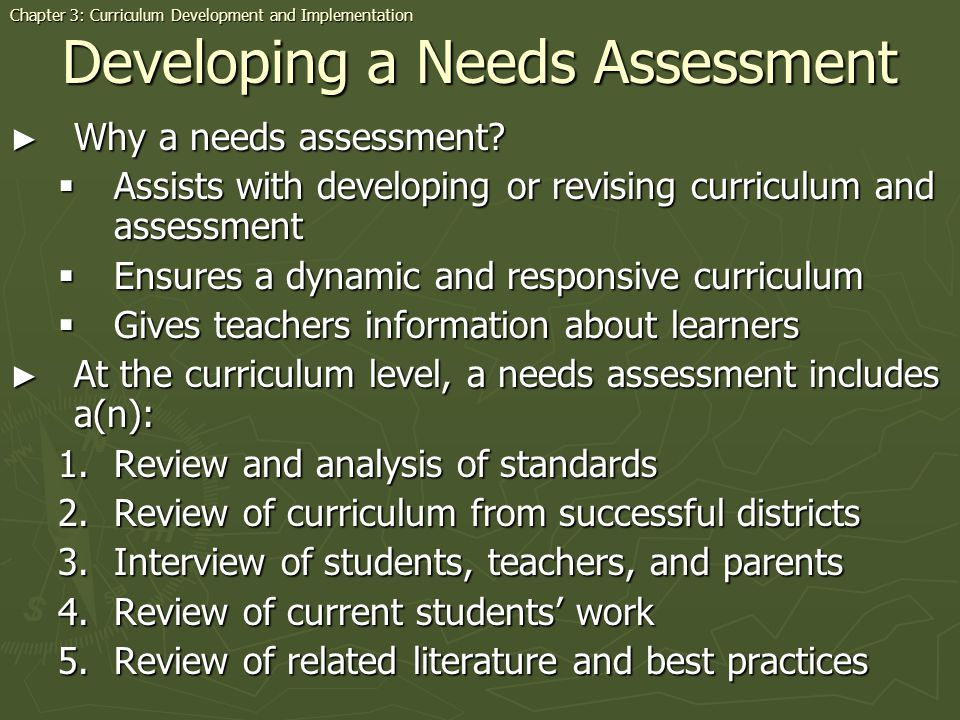 Developing a Needs Assessment Why a needs assessment? Why a needs assessment? Assists with developing or revising curriculum and assessment Assists wi