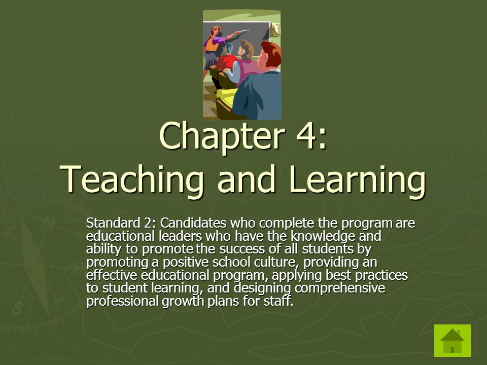 Chapter 4: Teaching and Learning Standard 2: Candidates who complete the program are educational leaders who have the knowledge and ability to promote